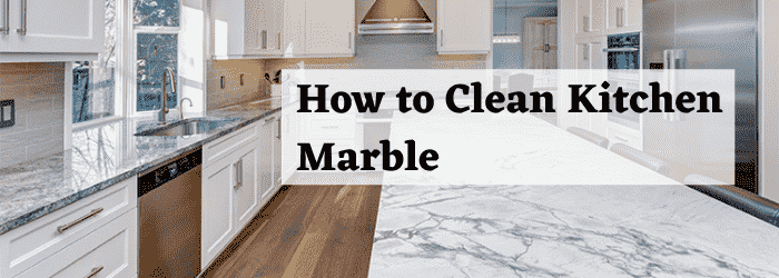 How to Clean Kitchen Marble